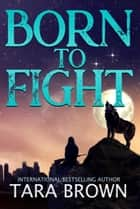 Born to Fight ebook by Tara Brown