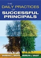 The Daily Practices of Successful Principals ebook by Dr. Marilyn L. Grady, Dr. Barbara L. Brock