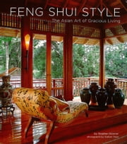 Feng Shui Style - The Asian Art of Gracious Living ebook by Stephen Skinner,Graham Price