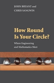 How Round Is Your Circle? - Where Engineering and Mathematics Meet ebook by John Bryant,Chris Sangwin