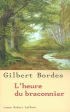 L'heure du braconnier ebook by Gilbert BORDES
