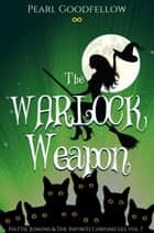 The Warlock Weapon - Hattie Jenkins & The Infiniti Chronicles, #7 ebook by Pearl Goodfellow