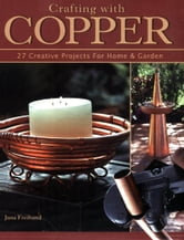 Crafting With Copper: 27 Creative Projects for Home & Garden - 27 Creative Projects for Home & Garden ebook by Jana Freiband