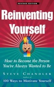 Reinventing Yourself, Revised Edition - How to Become the Person You've Always Wanted to Be ebook by Steve Chandler