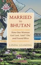 Married to Bhutan ebook by Linda Leaming