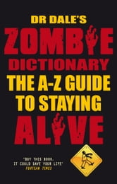 Dr Dale's Zombie Dictionary - The A-Z Guide to Staying Alive ebook by Dr Dale Seslick