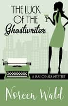 The Luck of the Ghostwriter ebook by Noreen Wald