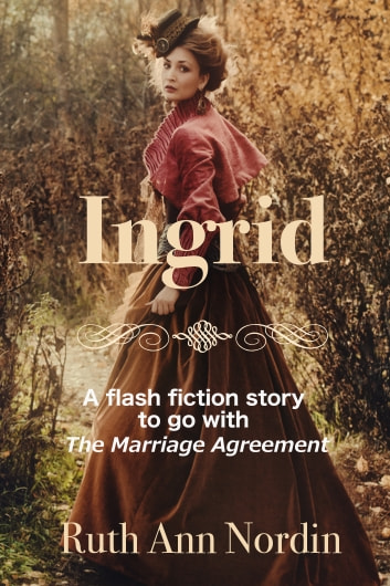 Ingrid: A Flash Fiction Story To Go With The Marriage Agreement ebook by Ruth Ann Nordin