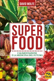 Superfood - L'alimentazione è la medicina del futuro ebook by David  Wolfe
