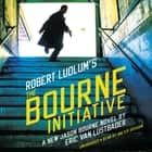 Robert Ludlum's (TM) The Bourne Initiative audiobook by Eric Van Lustbader