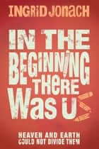 In The Beginning There Was Us ebook by Ingrid Jonach