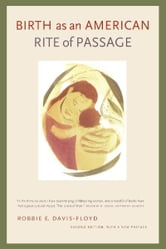 Birth as an American Rite of Passage - Second Edition, With a New Preface ebook by Robbie E. Davis-Floyd