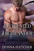 Entrusted To A Highlander ebook by Donna Fletcher