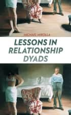 Lessons in Relationship Dyads ebook by Michael Mirolla