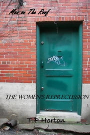 Men on The Roof - The Women's Reprecussion ebook by T.P Horton