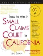 How To Win In Small Claims Court In California ebook by Hurst,Royce