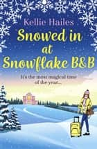 Snowed In At Snowflake B&B - The perfect romance to curl up with this winter ebook by Kellie Hailes