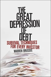 The Great Depression of Debt - Survival Techniques for Every Investor ebook by Warren Brussee