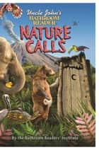 Uncle John's Bathroom Reader Nature Calls ebook by Bathroom Readers' Institute