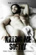 Killing Me Softly - A Dark Romance ebook by SE Chardou, Selene Chardou