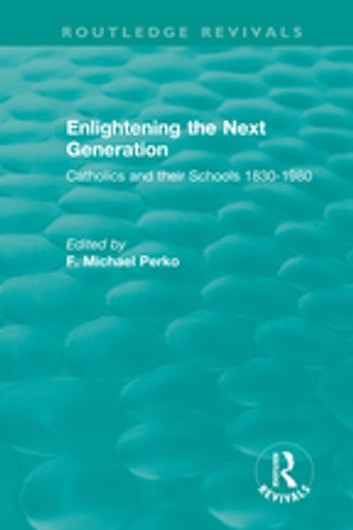 Enlightening the Next Generation - Catholics and their Schools 1830-1980 ebook by