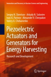 Piezoelectric Actuators and Generators for Energy Harvesting - Research and Development ebook by Sergey N.  Shevtsov, Arkady N. Soloviev, Ivan A. Parinov,...