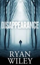 Disappearance ebook by Ryan Wiley