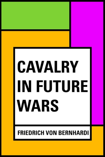 Cavalry in Future Wars ebook by Friedrich von Bernhardi