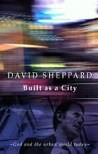 Built as a City ebook by David Sheppard