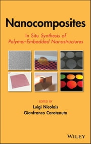 Nanocomposites - In Situ Synthesis of Polymer-Embedded Nanostructures ebook by Luigi Nicolais,Gianfranco Carotenuto
