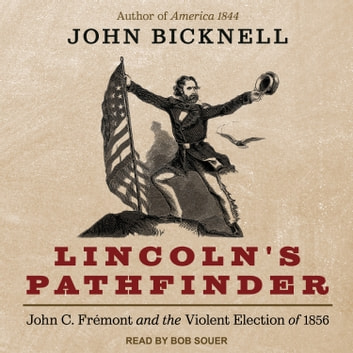Lincoln's Pathfinder - John C. Fremont and the Violent Election of 1856 audiobook by John Bicknell