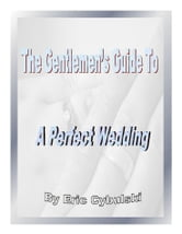 The Gentlemen's Guide To A Perfect Wedding ebook by Eric Cybulski