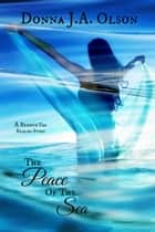 The Peace Of The Sea ebook by Donna J.A. Olson