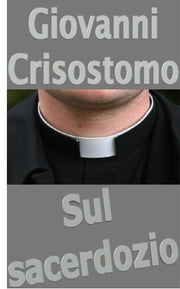 Sul sacerdozio ebook by Giovanni Crisostomo