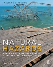 Natural Hazards - Earth's Processes as Hazards, Disasters, and Catastrophes ebook by Edward A. Keller, Duane E. DeVecchio