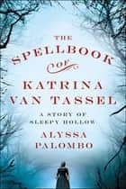 The Spellbook of Katrina van Tassel - A Story of Sleepy Hollow ebook by Alyssa Palombo