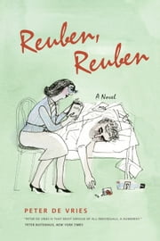 Reuben, Reuben - A Novel ebook by Peter De Vries