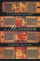 A Concise History of Buddhism ebook by Andrew Skilton