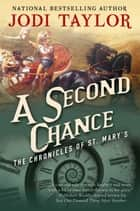 A Second Chance: The Chronicles of St. Mary's Book Three ebook by Jodi Taylor