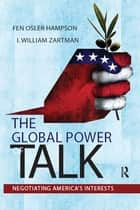 Global Power of Talk ebook by Fen Osler Hampson,I. William Zartman