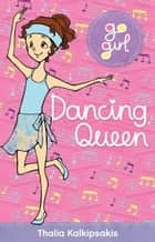 Go Girl: Dancing Queen ebook by Thalia Kalkipsakis