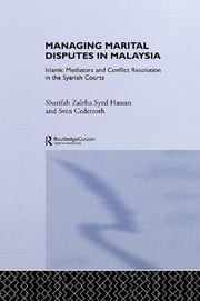 Managing Marital Disputes in Malaysia - Islamic Mediators and Conflict Resolution in the Syariah Courts ebook by Sven Cederoth Cederroth,Sharifa Zaleha Syed Hassan