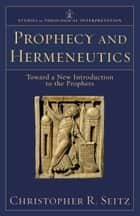 Prophecy and Hermeneutics (Studies in Theological Interpretation) - Toward a New Introduction to the Prophets ebook by Christopher R. Seitz, Craig Bartholomew, Joel Green,...