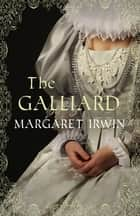 The Galliard - The classic novel of Mary Queen of Scots ebook by Margaret Irwin
