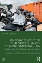 Enforcement of European Union Environmental Law - Legal Issues and Challenges ebook by Martin Hedemann-Robinson