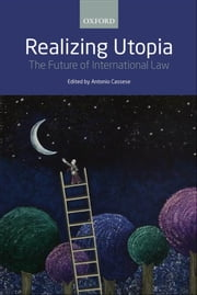 Realizing Utopia - The Future of International Law ebook by Antonio Cassese