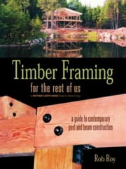 Timber Framing For The Rest Of Us ebook by Rob Roy