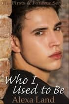 Who I Used to Be ebook by Alexa Land