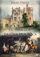 Os Fidalgos da Casa Mourisca ebook by Julio Dinis