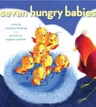 Seven Hungry Babies ebook by Candace Fleming, Eugene Yelchin